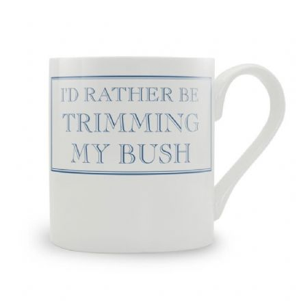 """I'd Rather Be Trimming My Bush"" Blue fine bone china mug from Stubbs Mugs"